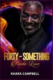 Forty-Something Kinda Love - Novella by Khara Campbell