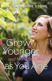 Grow Younger And More Beautiful As You Age by C. Stone