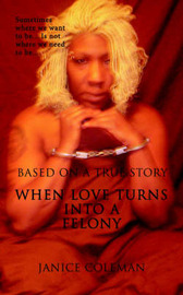 When Love Turns Into A Felony by Janice Coleman image