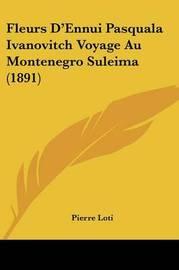 Fleurs D'Ennui Pasquala Ivanovitch Voyage Au Montenegro Suleima (1891) by Pierre Loti