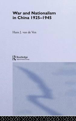 War and Nationalism in China: 1925-1945 by Hans J. Van De Ven