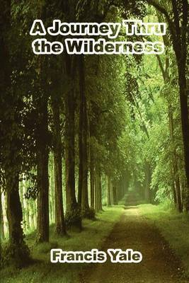 A Journey Thru the Wilderness by Francis Yale
