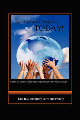 Embrace Your Tomorrow. Today! by Drs R L and Ruby Yates and Family