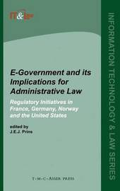 E-Government and Its Implications for Administrative Law:Regulatory Initiatives in France, Germany, Norway and the United States by J. E. J. Prins