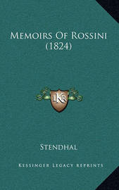 Memoirs of Rossini (1824) by . Stendhal