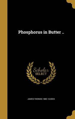 Phosphorus in Butter .. by James Thomas 1882- Cusick image