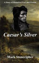 Caesar's Silver by Mark Stonecipher