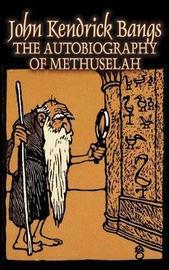 The Autobiography of Methuselah by John Kendrick Bangs, Fiction, Fantasy, Fairy Tales, Folk Tales, Legends & Mythology by John Kendrick Bangs