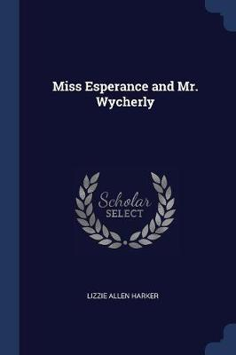 Miss Esperance and Mr. Wycherly by Lizzie Allen Harker