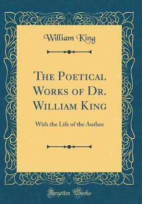 The Poetical Works of Dr. William King by William King