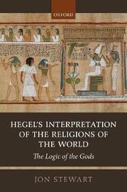 Hegel's Interpretation of the Religions of the World by Jon Stewart