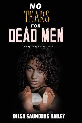 No Tears for Dead Men by Dilsa Saunders Bailey