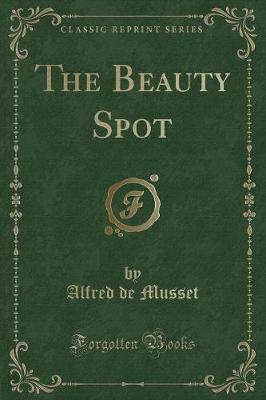 The Beauty Spot (Classic Reprint) by Alfred de Musset image