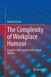 The Complexity of Workplace Humour by Barbara Plester
