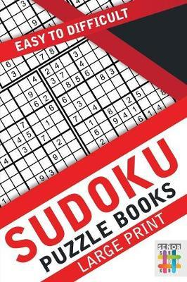 Sudoku Puzzle Books Large Print Easy to Difficult by Senor Sudoku