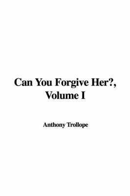 Can You Forgive Her?, Volume I by Anthony Trollope, Ed image