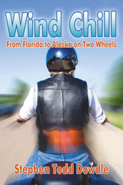 Wind Chill: From Florida to Alaska on Two Wheels by Stephen Todd Dowdle image