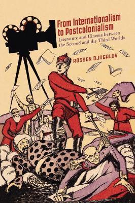 From Internationalism to Postcolonialism by Rossen Djagalov
