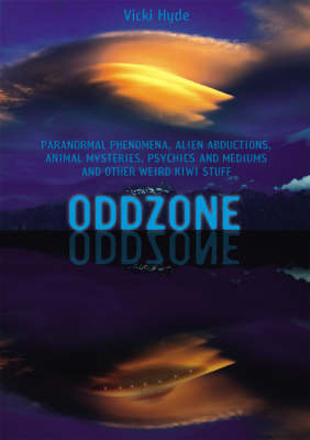 Oddzone: Paranormal Phenomena, Alien Abductions, Animal Mysteries, Psychics and Mediums and Other Weird Kiwi Stuff by Vicki Hyde image