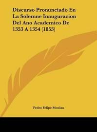Discurso Pronunciado En La Solemne Inauguracion del Ano Academico de 1353 a 1354 (1853) by Pedro Felipe Monlau image
