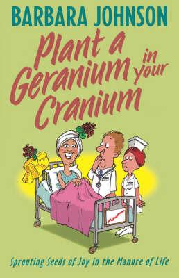 Plant a Geranium in Your Cranium by Barbara Johnson