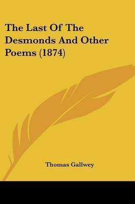 The Last Of The Desmonds And Other Poems (1874) by Thomas Gallwey