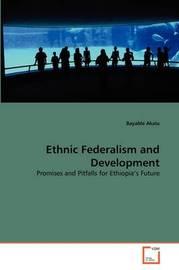 Ethnic Federalism and Development by Bayable Akalu