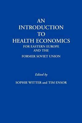 An Introduction to Health Economics for Eastern Europe and the Former Soviet Union by Sophie Witter