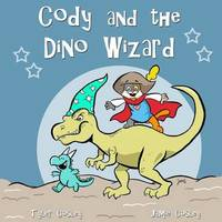 Cody and the Dino Wizard by Tyler Cosley