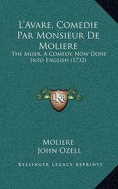 L'Avare, Comedie Par Monsieur de Moliere: The Miser, a Comedy, Now Done Into English (1732) by . Moliere