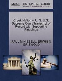 Creek Nation V. U. S. U.S. Supreme Court Transcript of Record with Supporting Pleadings by Paul M Niebell
