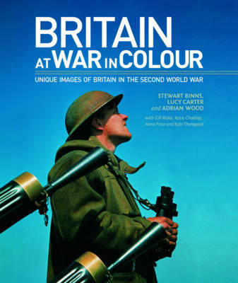 Britain at War in Colour by Stewart Binns