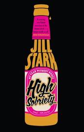 High Sobriety: My Year Without Booze by Jill Stark