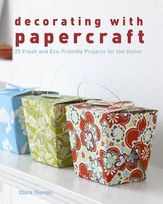 Decorating with Papercraft: 25 Fresh and Eco-Friendly Projects for the Home by Clare Youngs image