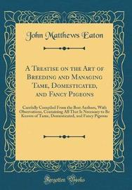 A Treatise on the Art of Breeding and Managing Tame, Domesticated, and Fancy Pigeons by John Matthews Eaton image