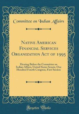 Native American Financial Services Organization Act of 1995 by Committee on Indian Affairs image
