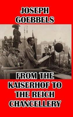 From the Kaiserhof to the Reich Chancellery by Joseph Goebbels image