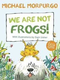 We Are Not Frogs! by Michael Morpurgo
