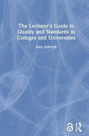 The Lecturer's Guide to Quality and Standards in Colleges and Universities by Kate Ashcroft