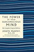 The Power of Your Subconscious Mind: The Complete Original Edition by Joseph Murphy