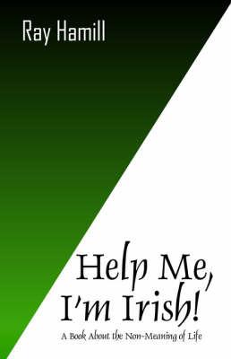 Help Me I'm Irish! by Ray Hamill image