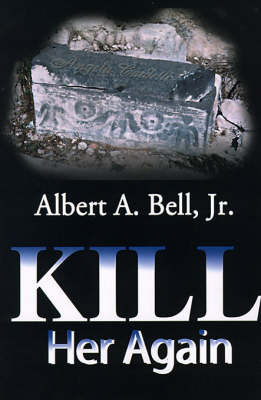 Kill Her Again by Dr Albert A Bell, Jr.
