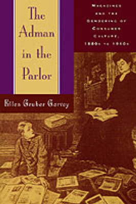 The Adman in the Parlor by Ellen Gruber Garvey