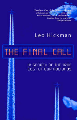 The Final Call: In Search of the True Cost of Our Holidays by Leo Hickman