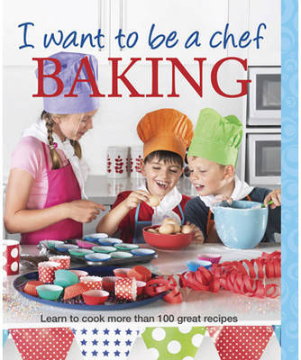 I Want to be a Chef: Baking by Various ~