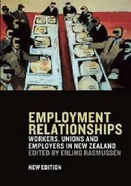 Employment Relationships: Workers, Unions and Employers in New Zealand