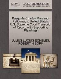 Pasquale Charles Marzano, Petitioner, V. United States. U.S. Supreme Court Transcript of Record with Supporting Pleadings by Julius Lucius Echeles