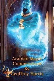 Arabian Magic Compendium by Geoffrey Harris