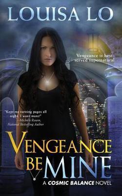 Vengeance Be Mine by Louisa Lo