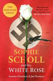 Sophie Scholl and the White Rose by Annette Dumbach
